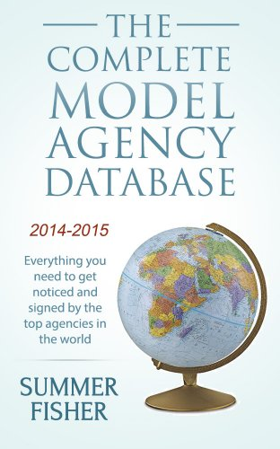 The Complete Model Agency Database 2014-2015: Everything you need to get noticed and signed by the top agencies in the world (Modeling, Modelling) (Modeling Agency compare prices)
