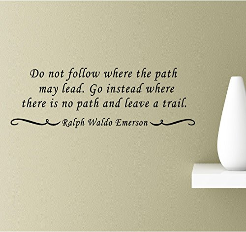 Do not follow where the path may lead. Go instead where there is no path and leave a trail. Ralph Waldo Emerson Vinyl Wall Art Inspirational Quotes Decal Sticker