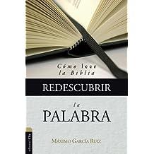 Redescubrir la Palabra: Cómo leer la Biblia (Spanish Edition)