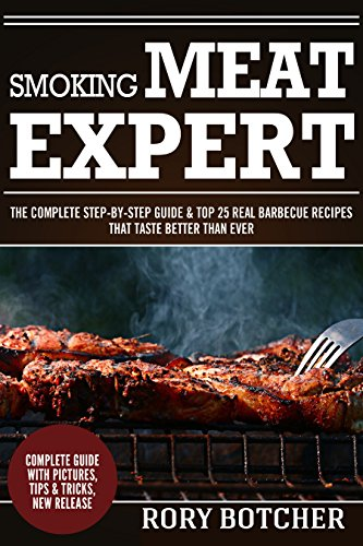 Smoking Meat Expert: The Complete Step-By-Step Guide & Top 25 Real Barbecue Recipes That Taste Better Than Ever (Rory's Meat Kitchen) by [Botcher, Rory]