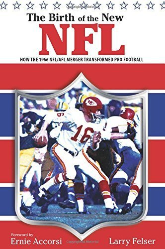 Birth of the New NFL: How The 1966 Nfl/Afl Merger Transformed Pro Football by Larry Felser (2008-09-16)