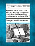 Revelations of prison life : with an enquiry into prison discipline and secondary punishments. Volume 1 Of 2, George Laval Chesterton, 1240144180