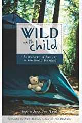 Wild with Child: Adventures of Families in the Great Outdoors (Travelers' Tales) Paperback