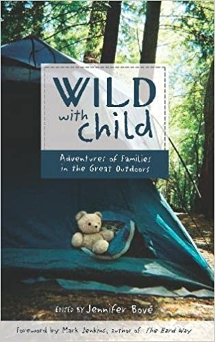 Wild with child adventures of families in the great outdoors wild with child adventures of families in the great outdoors travelers tales jennifer bov mark jenkins 9781932361872 amazon books fandeluxe Image collections