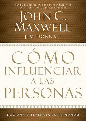 Como influenciar a las personas: Haga una diferencia en su mundo (Spanish Edition) [John C. Maxwell - Jim Dornan] (Tapa Blanda)