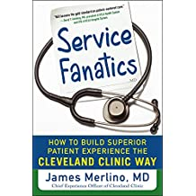 Service Fanatics: How to Build Superior Patient Experience the Cleveland Clinic Way (Business Books)
