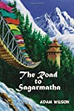 The Road to Sagarmatha, Adam A. Wilson, 1456815962