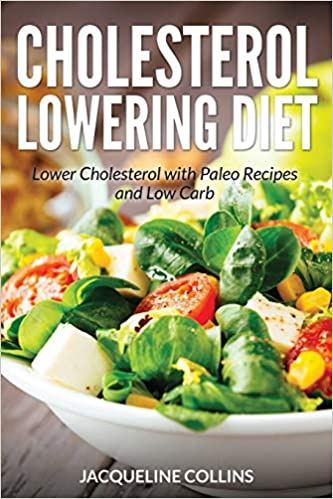 Cholesterol Lowering Diet: Lower Cholesterol with Paleo Recipes and Low  Carb: Collins, Jacqueline, Nelson Sarah: 9781631877957: Amazon.com: Books
