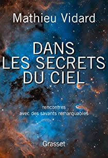 Dans les secrets du ciel: Rencontres avec des savants remarquables par Vidard