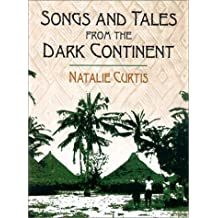 Songs and Tales from the Dark Continent: The Authoritative 1920 Classic, Recorded from the Singing and Sayings of C. Kamba Simango, Ndau Tribe, ... Zulu Tribe, Natal, Zululand, South Africa by Natalie Curtis (2002-05-08)