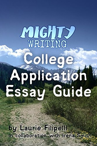 Mighty Writings College Application Essay Guide: Everyone has a story to tell. Make yours mighty. (2017-May)