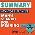Summary of Viktor E. Frankl's Man's Search for Meaning: Key Takeaways & Analysis | Sumoreads