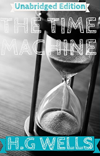The Time Machine(Annotated)(English Version): With Detailed Summary and Characters List