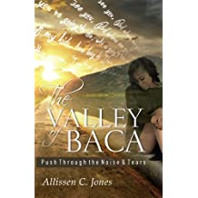 The Valley of Baca: Push Through the Noise and Tears