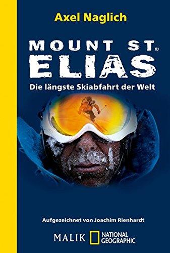 Mount St. Elias: Die längste Skiabfahrt der Welt (National Geographic Taschenbuch, Band 40432)