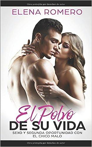 El Polvo de su Vida: Sexo y Segunda Oportunidad con el Chico Malo Novela de Romance y Erótica: Amazon.es: Elena Romero: Libros