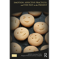 Emotion, Affective Practices, and the Past in the Present (Key Issues in Cultural Heritage)