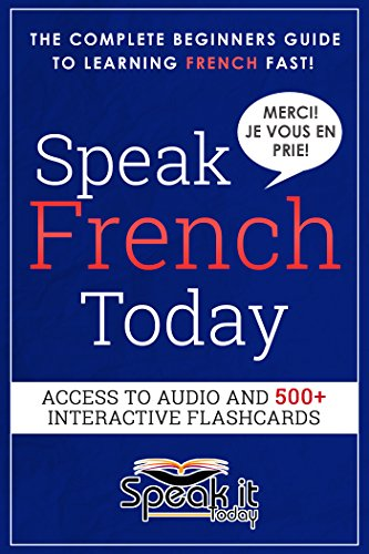 Download PDF FRENCH - SPEAK FRENCH TODAY(FRENCH, LEARN FRENCH, FRENCH VOCABULARY AND GRAMMAR, FRENCH FOR BEGINNERS, FRENCH SHORT STORIES, FRENCH STEP BY STEP, FRENCH AUDIO)