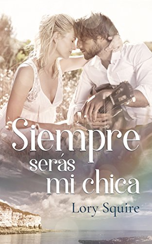 SIEMPRE SERÁS MI CHICA (Spanish Edition) by [Squire, Lory]