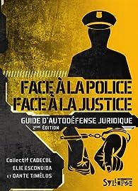 Face à la police / Face à la justice : Guide d'autodéfense juridique par Elie Escondida