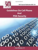 NIST Special Publication 800-124 Guidelines on Cell Phone and PDA Security, NIst, 1470157497