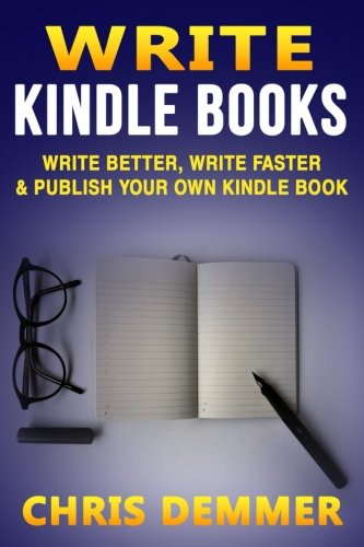 Write Kindle Books: Write Better, Write Faster & Publish Your Own Kindle Book (How To Write A Novel,Writing Styles,K