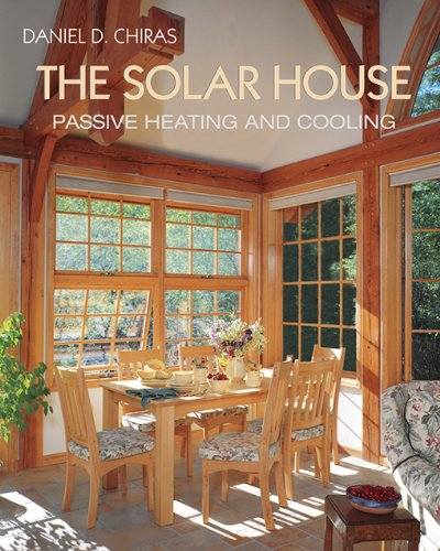 The Solar House: Passive Heating and Cooling by [Chiras, Daniel D.]