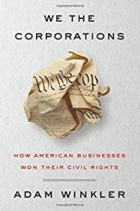 We the Corporations: How American Businesses Won Their Civil Rights from Liveright