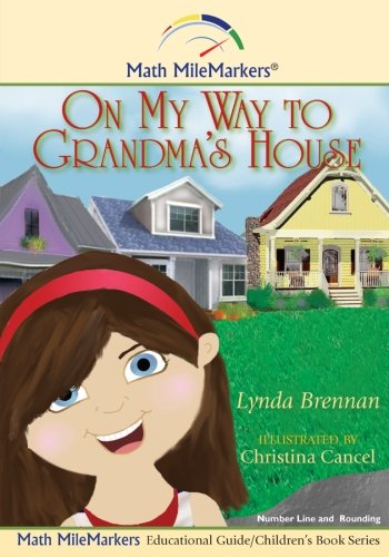On my way to Grandma's House: A Math-Infused Story About the Number Line and the Concept of Rounding (Math MileMarkers) (Volume 2)