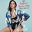A New Model: What Confidence, Beauty, and Power Really Look Like Hörbuch von Ashley Graham, Rebecca Paley Gesprochen von: Ashley Graham, Almarie Guerra