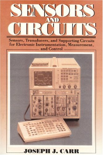 Sensors & Circuits: Sensors, Transducers, & Supporting Circuits For Electronic Instrumentation Measurement and C