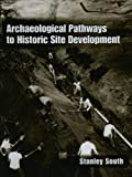 Archaeological Pathways to Historic Site Development, Stanley South, 1461355109