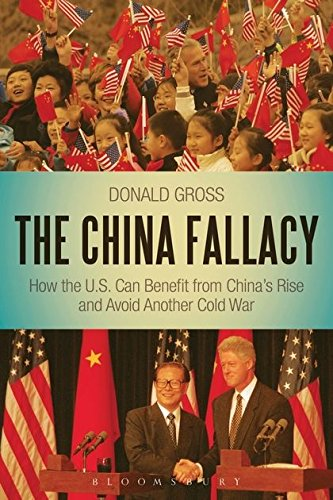 The China Fallacy  How The U S  Can Benefit From Chinas Rise And Avoid Another Cold War