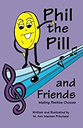 Phil the Pill and Friends Making Positive Choices by M Ann Machen Pritchard (2006-08-12)