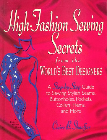 High-Fashion Sewing Secrets from the World's Best Designers: A Step-By-Step Guide to Sewing Stylish Seams, Buttonholes, Pockets, Collars, Hems, and More (Rodale Sewing Book) Sewing Fashion