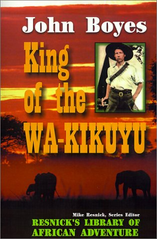 King of the Wa-Kikuyu: A True Story of Travel and Adventure in Africa (The Resnick Library of African Adventure, No. 7) by Alexander Books