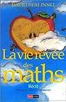 La vie rêvée des maths par Berlinski