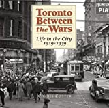 Toronto Between the Wars, Charis Cotter, 1552978990