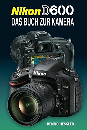 Nikon D 600: Das Buch zur Kamera