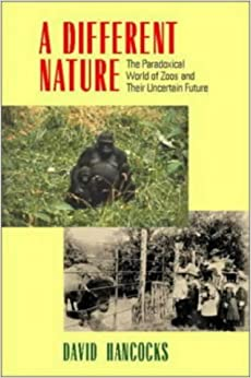 A Different Nature: The Paradoxical World of Zoos and Their Uncertain Future