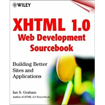 XHTML 1.0 Web Development Sourcebook: Building Better Sites and Applications