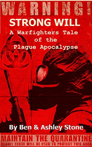 Strong Will: A Warfighters Tale of the Plague Apocalypse: A Post-Apocalyptic Survival Series - Companion Series in The Nosoi Virus World by [Stone, Ashley, Stone, Ben]