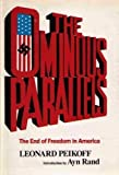 The Ominous Parallels : The End of Freedom in America, Peikoff, Leonard, 081282850X