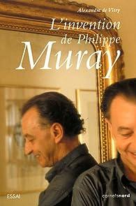 L'invention de Philippe Muray par Alexandre de  Vitry