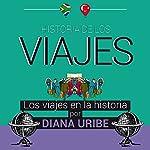 Historia de los viajes [Travel History] | Diana Uribe