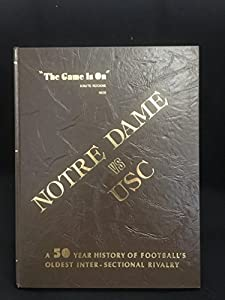 Hardcover The Game Is On Notre Dame vs USC A Fifty Year History Football's Oldest Inter-Sectional Rivalry Book