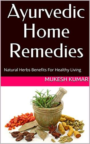 Ayurvedic Remedies Herbal (Ayurvedic Home Remedies: Natural Herbs Benefits For Healthy Living)