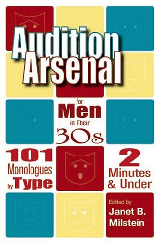Audition Arsenal For Men In Their 30's: 101 Monologues by Type, 2 Minutes & Under (Monologue Audtion Series)