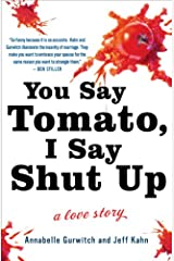 You Say Tomato, I Say Shut Up: A Love Story Kindle Edition
