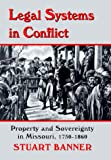 img - for Legal Systems in Conflict: Property and Sovereignty in Missouri, 1750-1860 (Legal History of North America) book / textbook / text book
